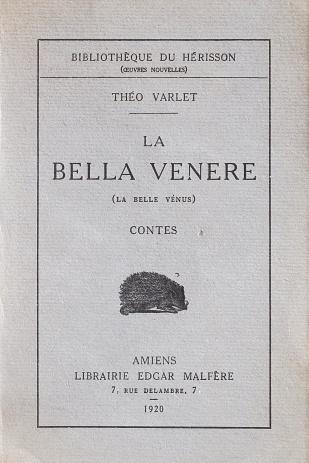 Théo Varlet. La Bella Venere. Amiens. Edgar Malfére, 1920. Couverture avant