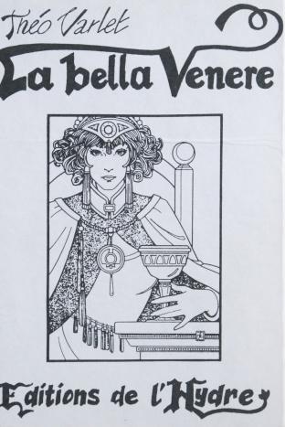 Théo Varlet. La Bella Venere. Éditions de l'Hydre, 1987. Illustration de la chemise
