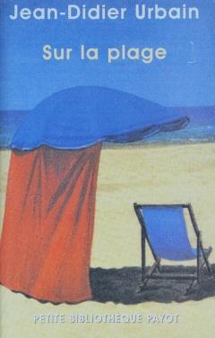 Urbain, Jean-Didier. Sur a plage. Mœurs et coutumes balnéaires (XIXe-XXe siècles). Paris: Éditions Payot et Rivage, 2002. Couverture avant