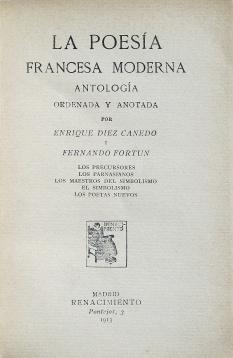 Díez-Canedo, Enrique / Fortún, Fernando: La poesía francesa Moderna.  Madrid: Renacimiento, 1913. Page de titre.