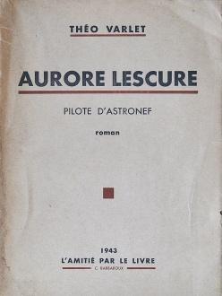 Varlet, Théo. Aurore Lescure. Pilote d'astronef. Querqueville: L'Amitié par le livre, 1943. Couverture avant.